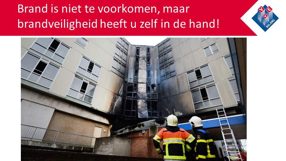 Brand is niet te voorkomen, maar brandveiligheid heeft u zelf in de hand!