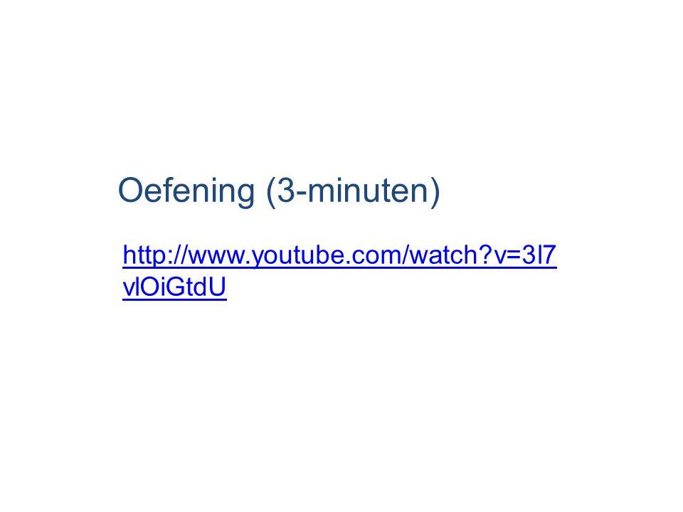 Oefening (3-minuten) http://www.youtube.com/watch?v=3l7 vlOiGtdU