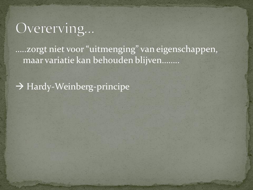 """…..zorgt niet voor """"uitmenging"""" van eigenschappen, maar variatie kan behouden blijven……..  Hardy-Weinberg-principe"""