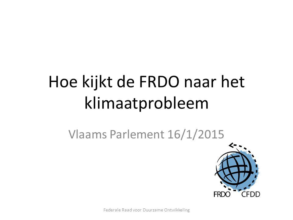 Hoe kijkt de FRDO naar het klimaatprobleem Vlaams Parlement 16/1/2015 Federale Raad voor Duurzame Ontwikkeling