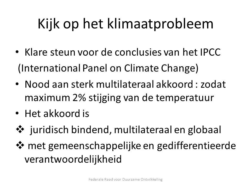 Kijk op het klimaatprobleem Klare steun voor de conclusies van het IPCC (International Panel on Climate Change) Nood aan sterk multilateraal akkoord : zodat maximum 2% stijging van de temperatuur Het akkoord is  juridisch bindend, multilateraal en globaal  met gemeenschappelijke en gedifferentieerde verantwoordelijkheid Federale Raad voor Duurzame Ontwikkeling
