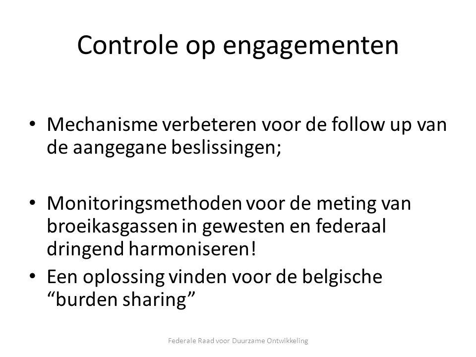 Controle op engagementen Mechanisme verbeteren voor de follow up van de aangegane beslissingen; Monitoringsmethoden voor de meting van broeikasgassen in gewesten en federaal dringend harmoniseren.