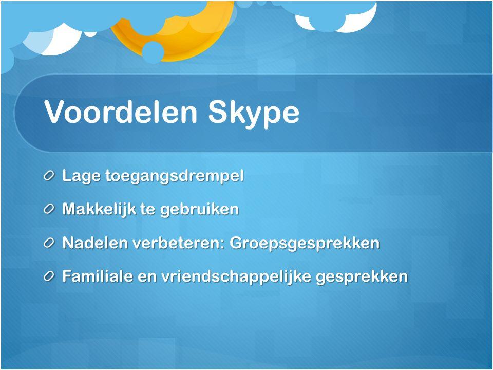 Voordelen Skype Lage toegangsdrempel Makkelijk te gebruiken Nadelen verbeteren: Groepsgesprekken Familiale en vriendschappelijke gesprekken