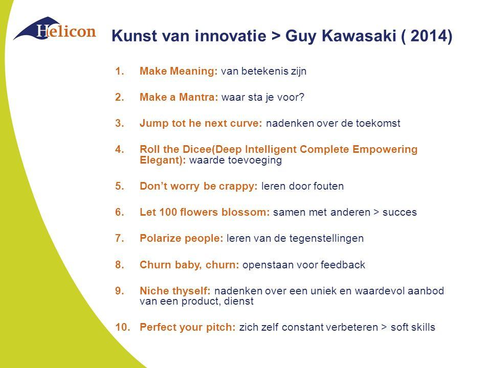 Kunst van innovatie > Guy Kawasaki ( 2014) 1.Make Meaning: van betekenis zijn 2.Make a Mantra: waar sta je voor.