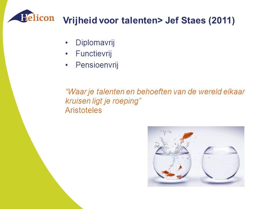 Vrijheid voor talenten> Jef Staes (2011) Diplomavrij Functievrij Pensioenvrij Waar je talenten en behoeften van de wereld elkaar kruisen ligt je roeping Aristoteles