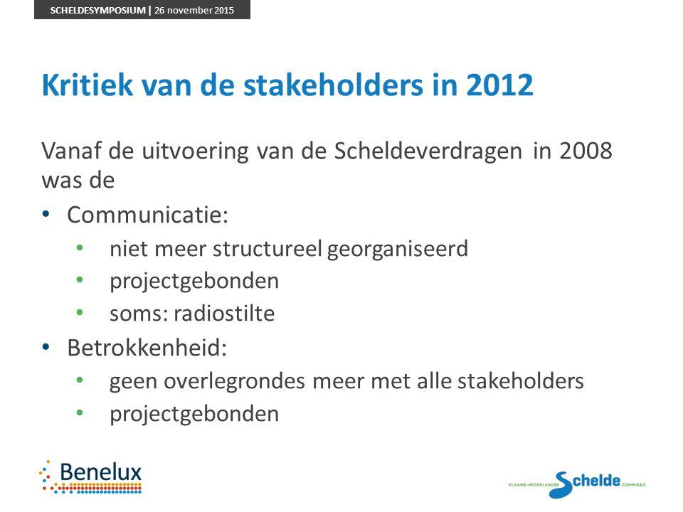 SCHELDESYMPOSIUM | 26 november 2015 Kritiek van de stakeholders in 2012 Vanaf de uitvoering van de Scheldeverdragen in 2008 was de Communicatie: niet