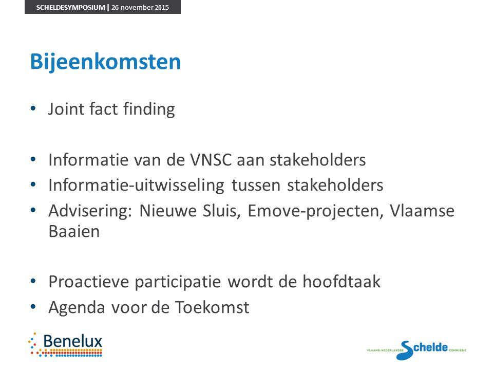 SCHELDESYMPOSIUM | 26 november 2015 Bijeenkomsten Joint fact finding Informatie van de VNSC aan stakeholders Informatie-uitwisseling tussen stakeholde