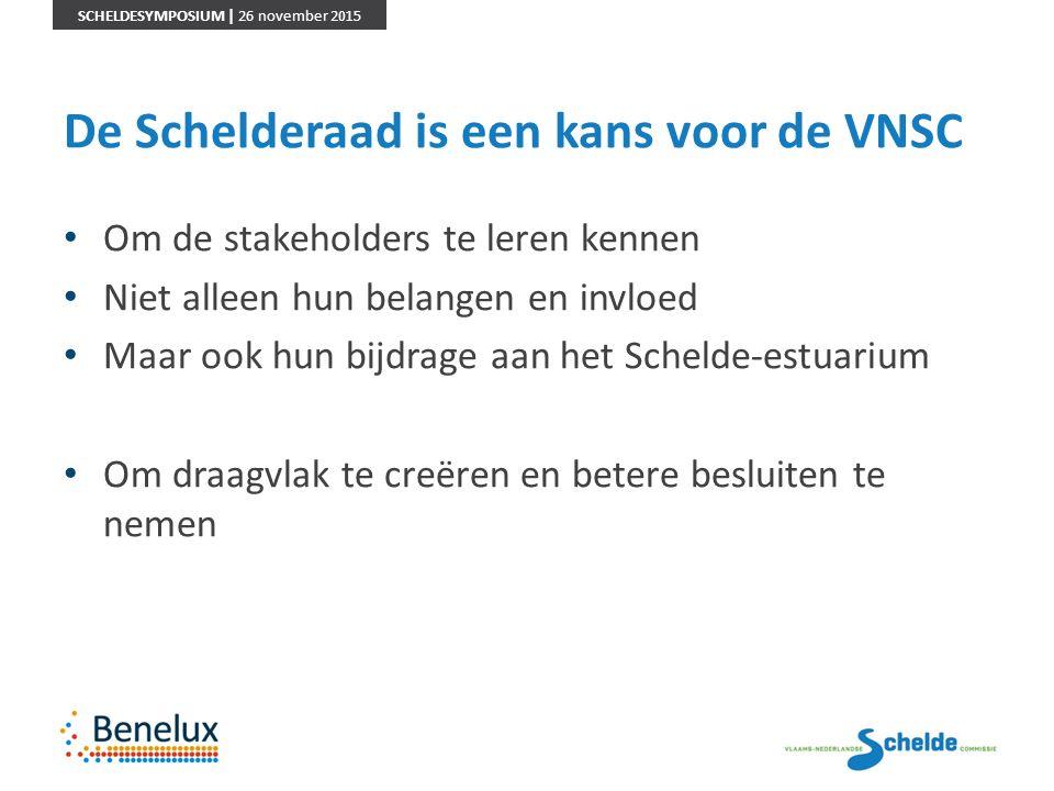SCHELDESYMPOSIUM | 26 november 2015 De Schelderaad is een kans voor de VNSC Om de stakeholders te leren kennen Niet alleen hun belangen en invloed Maa