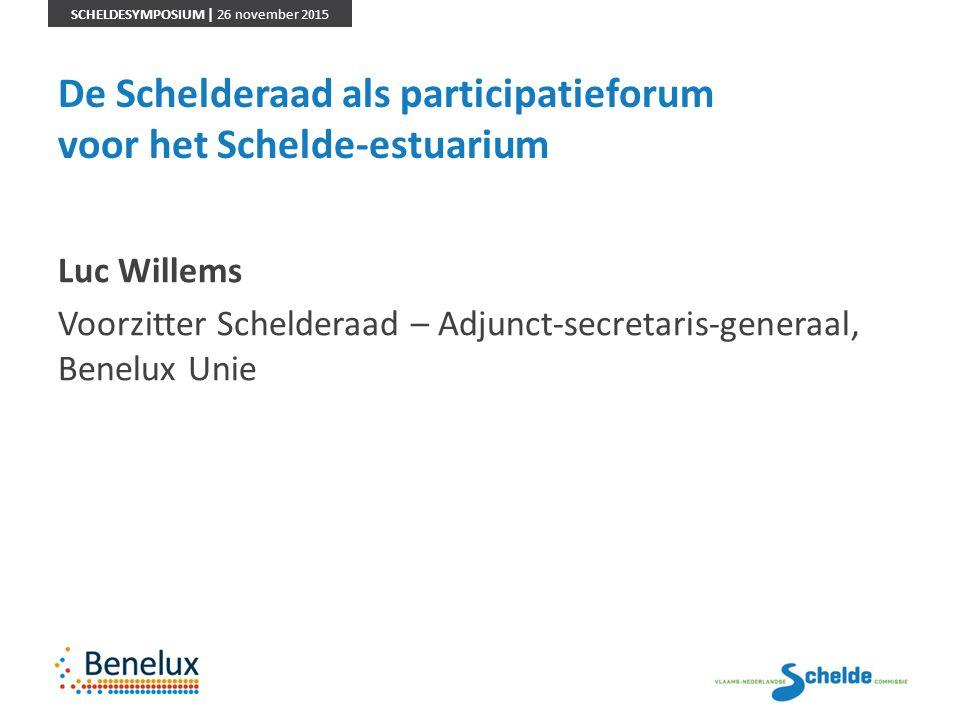 SCHELDESYMPOSIUM | 26 november 2015 De Schelderaad als participatieforum voor het Schelde-estuarium Luc Willems Voorzitter Schelderaad – Adjunct-secre