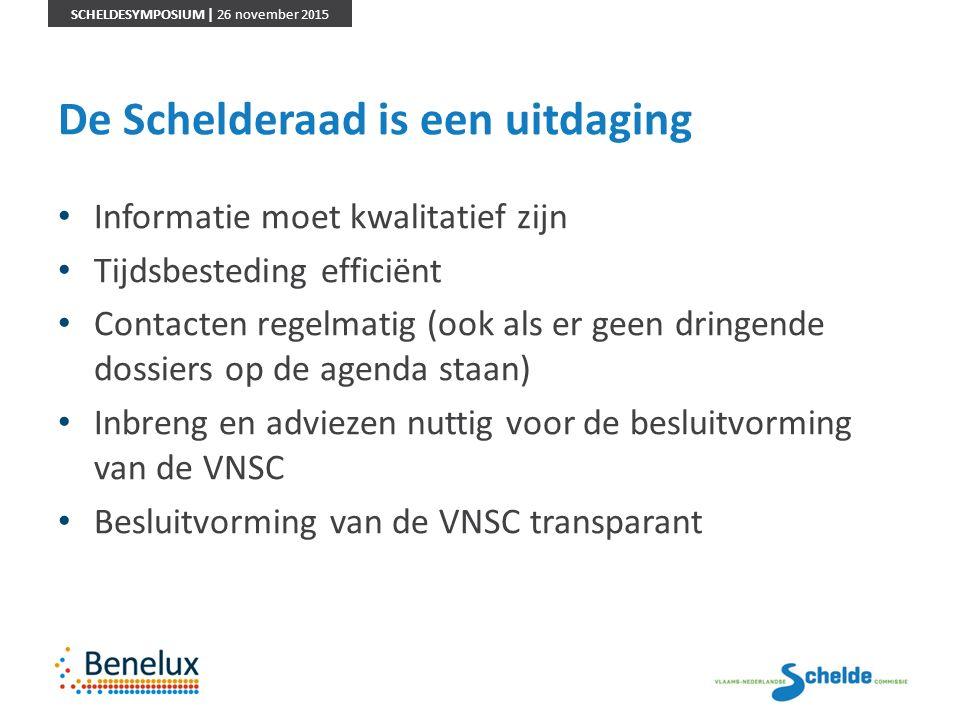 SCHELDESYMPOSIUM | 26 november 2015 De Schelderaad is een uitdaging Informatie moet kwalitatief zijn Tijdsbesteding efficiënt Contacten regelmatig (oo