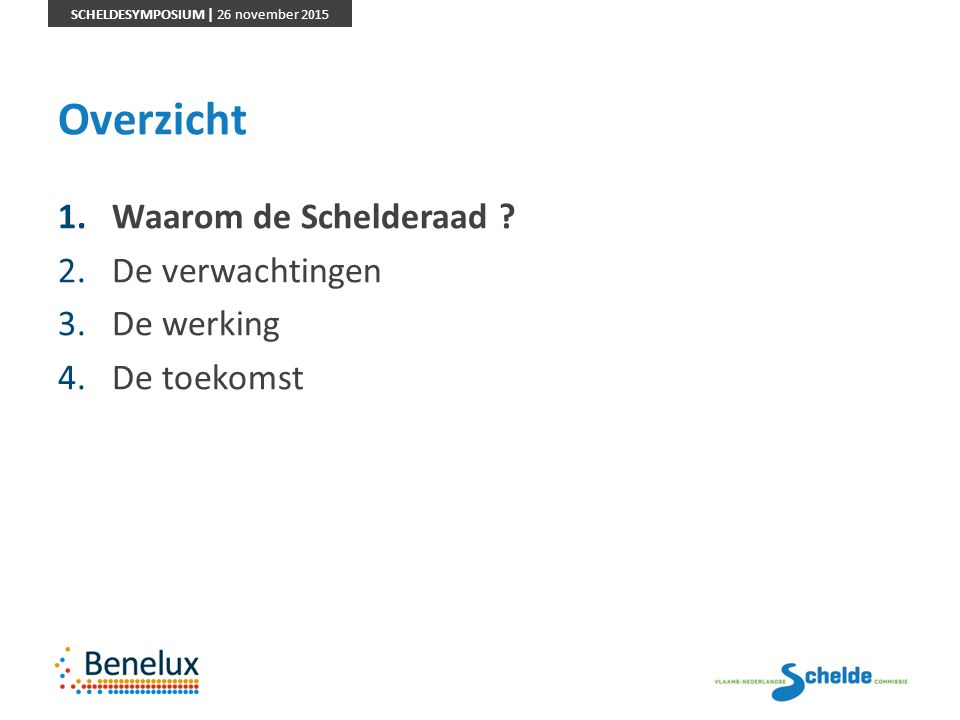 SCHELDESYMPOSIUM | 26 november 2015 Verdrag Beleid en Beheer is de basis Het verdrag van 21 december 2005 inzake de samenwerking op het gebied van beleid en beheer in het Schelde estuarium tussen Nederland en Vlaanderen op het gebied van toegankelijkheid van de Scheldehavens, de natuur en de veiligheid.