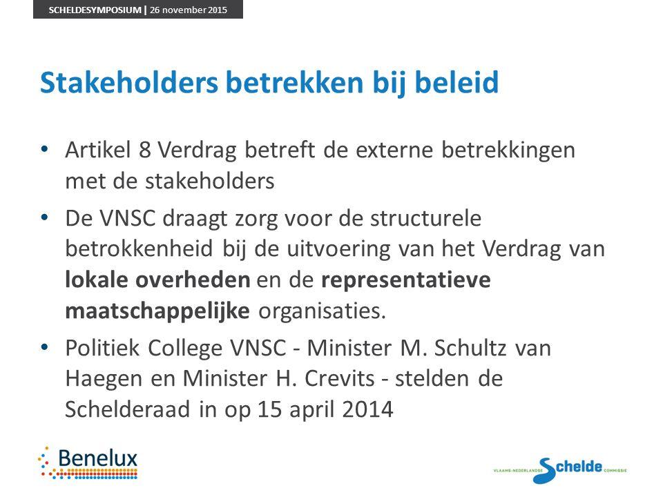 SCHELDESYMPOSIUM | 26 november 2015 Stakeholders betrekken bij beleid Artikel 8 Verdrag betreft de externe betrekkingen met de stakeholders De VNSC dr