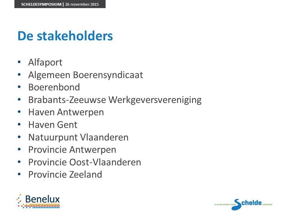 SCHELDESYMPOSIUM | 26 november 2015 De stakeholders Alfaport Algemeen Boerensyndicaat Boerenbond Brabants-Zeeuwse Werkgeversvereniging Haven Antwerpen