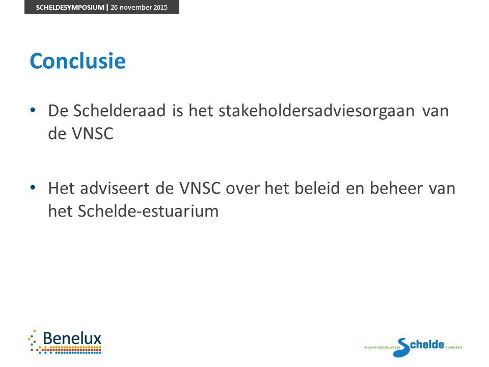 SCHELDESYMPOSIUM | 26 november 2015 Conclusie De Schelderaad is het stakeholdersadviesorgaan van de VNSC Het adviseert de VNSC over het beleid en behe