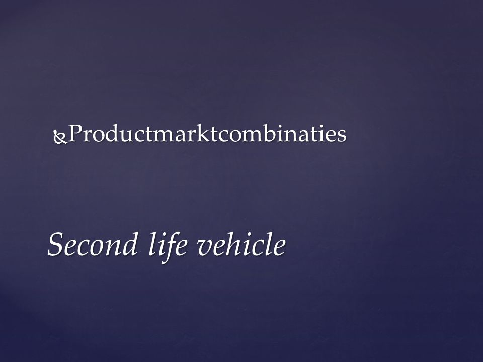  Productmarktcombinaties Second life vehicle