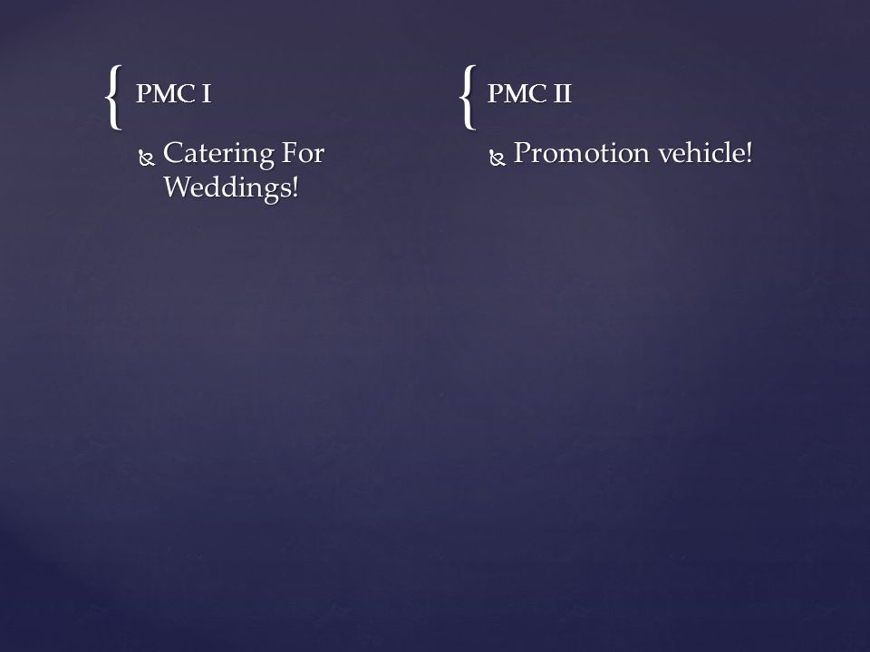 {{ PMC I  Catering For Weddings! PMC II  Promotion vehicle!