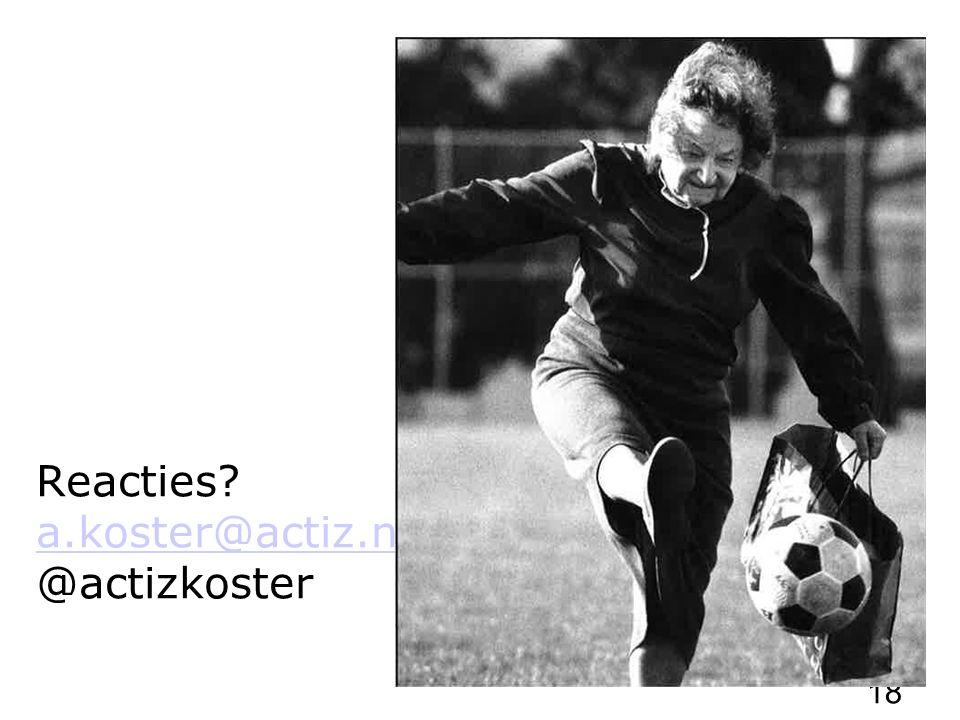 Reacties? a.koster@actiz.nl @actizkoster a.koster@actiz.nl 18