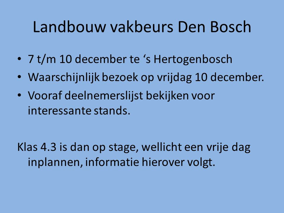 Landbouw vakbeurs Den Bosch 7 t/m 10 december te 's Hertogenbosch Waarschijnlijk bezoek op vrijdag 10 december. Vooraf deelnemerslijst bekijken voor i
