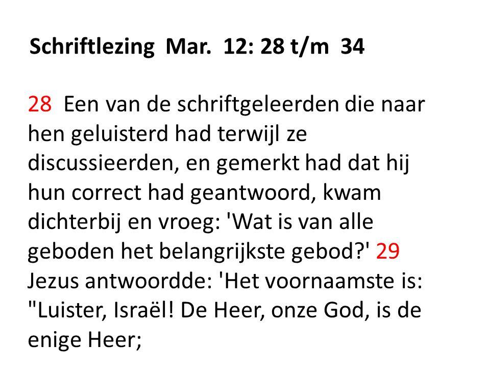 Schriftlezing Mar. 12: 28 t/m 34 28 Een van de schriftgeleerden die naar hen geluisterd had terwijl ze discussieerden, en gemerkt had dat hij hun corr