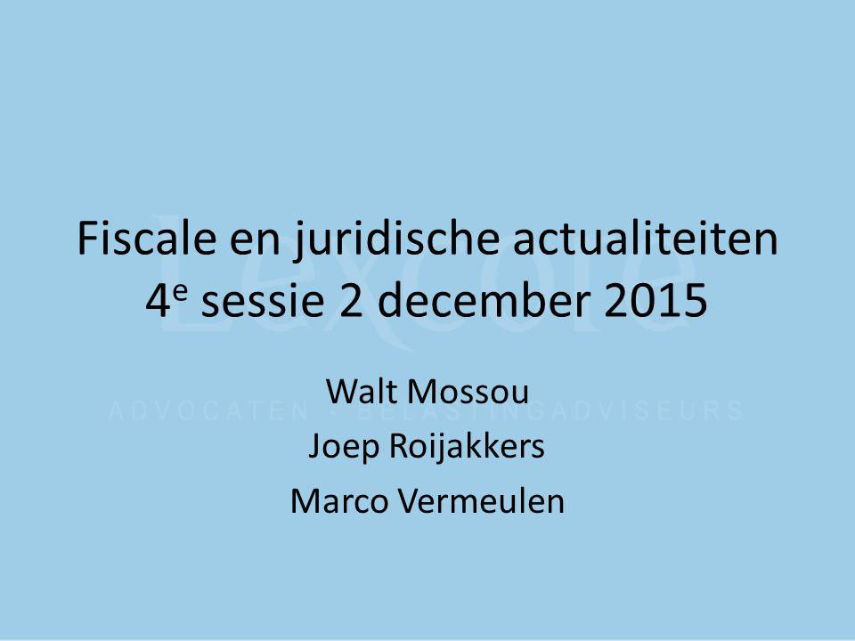 Fiscale en juridische actualiteiten 4 e sessie 2 december 2015 Walt Mossou Joep Roijakkers Marco Vermeulen