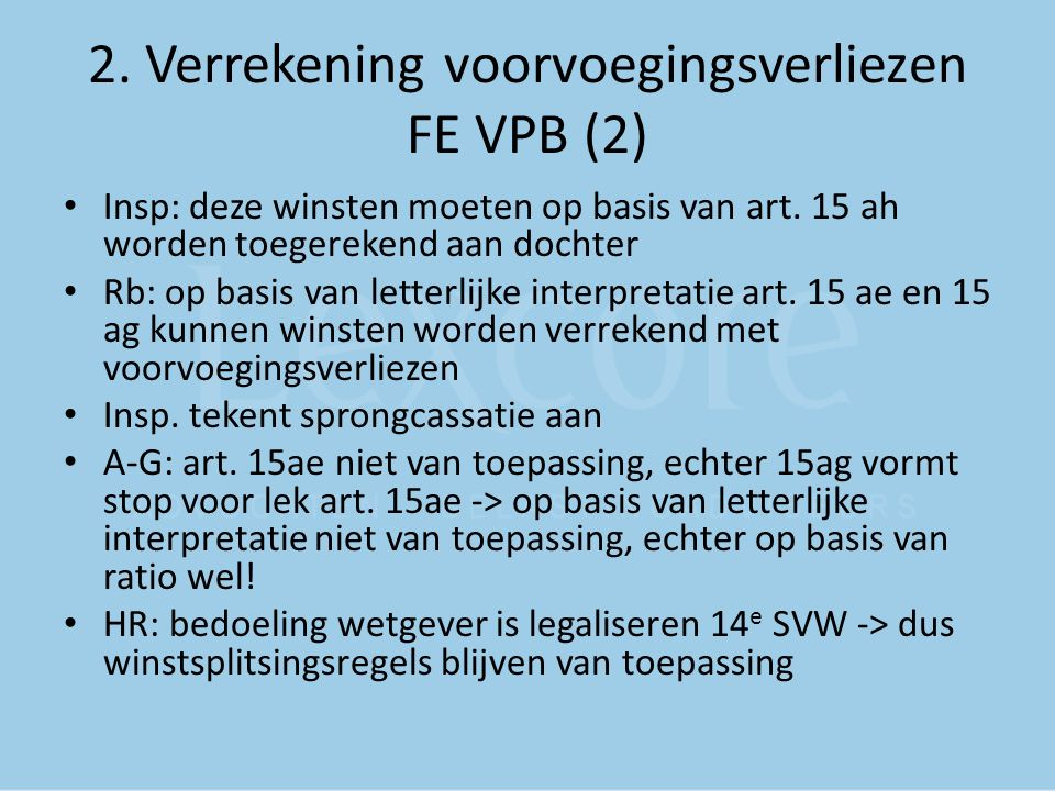 2. Verrekening voorvoegingsverliezen FE VPB (2) Insp: deze winsten moeten op basis van art. 15 ah worden toegerekend aan dochter Rb: op basis van lett