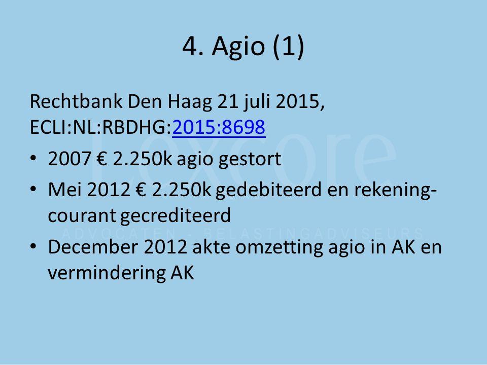 4. Agio (1) Rechtbank Den Haag 21 juli 2015, ECLI:NL:RBDHG:2015:86982015:8698 2007 € 2.250k agio gestort Mei 2012 € 2.250k gedebiteerd en rekening- co