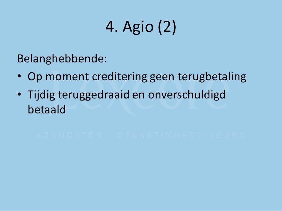 4. Agio (2) Belanghebbende: Op moment creditering geen terugbetaling Tijdig teruggedraaid en onverschuldigd betaald