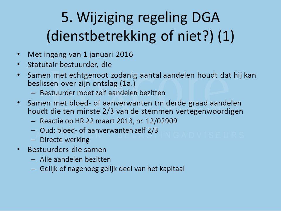 5. Wijziging regeling DGA (dienstbetrekking of niet?) (1) Met ingang van 1 januari 2016 Statutair bestuurder, die Samen met echtgenoot zodanig aantal