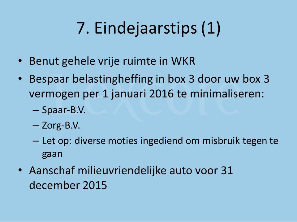 7. Eindejaarstips (1) Benut gehele vrije ruimte in WKR Bespaar belastingheffing in box 3 door uw box 3 vermogen per 1 januari 2016 te minimaliseren: –
