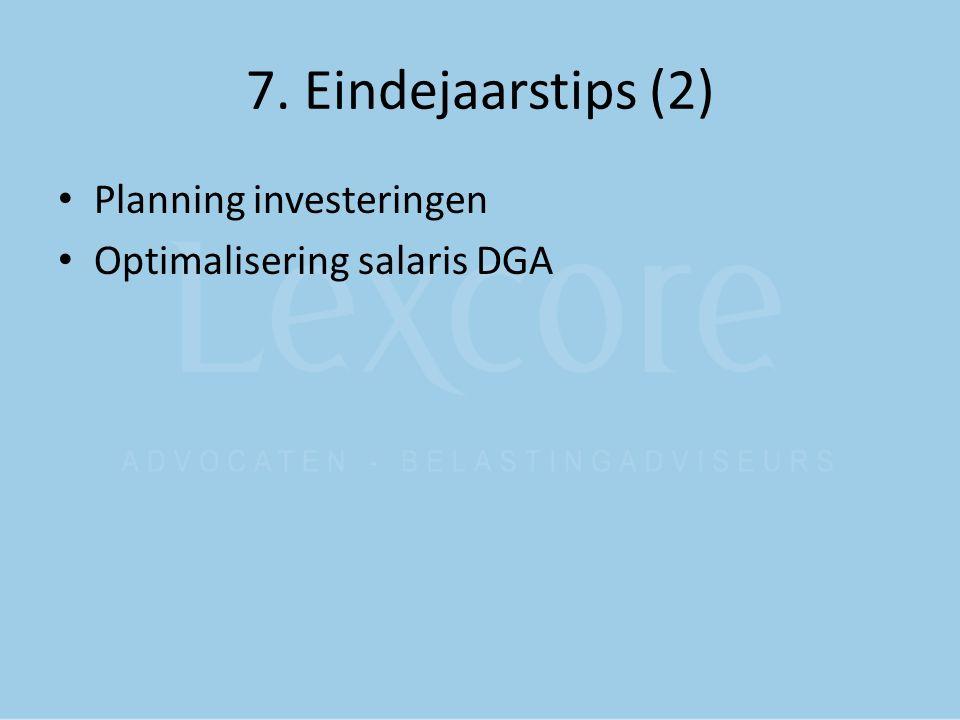 7. Eindejaarstips (2) Planning investeringen Optimalisering salaris DGA