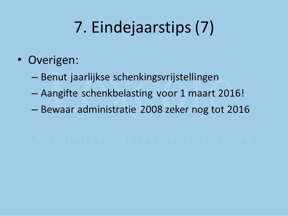 7. Eindejaarstips (7) Overigen: – Benut jaarlijkse schenkingsvrijstellingen – Aangifte schenkbelasting voor 1 maart 2016! – Bewaar administratie 2008
