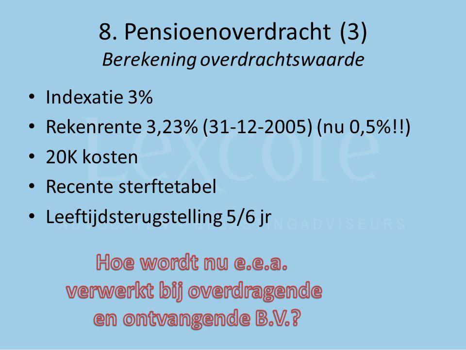 8. Pensioenoverdracht (3) Berekening overdrachtswaarde Indexatie 3% Rekenrente 3,23% (31-12-2005) (nu 0,5%!!) 20K kosten Recente sterftetabel Leeftijd