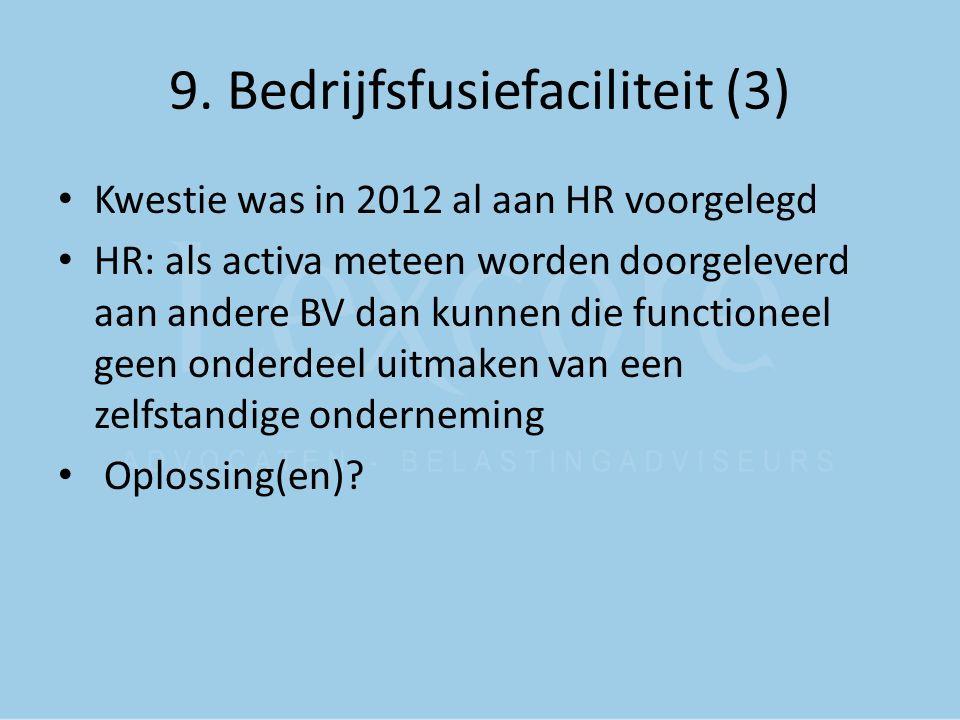 9. Bedrijfsfusiefaciliteit (3) Kwestie was in 2012 al aan HR voorgelegd HR: als activa meteen worden doorgeleverd aan andere BV dan kunnen die functio