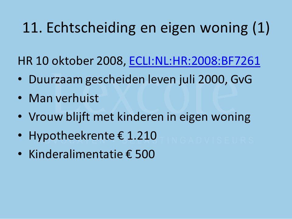 11. Echtscheiding en eigen woning (1) HR 10 oktober 2008, ECLI:NL:HR:2008:BF7261ECLI:NL:HR:2008:BF7261 Duurzaam gescheiden leven juli 2000, GvG Man ve