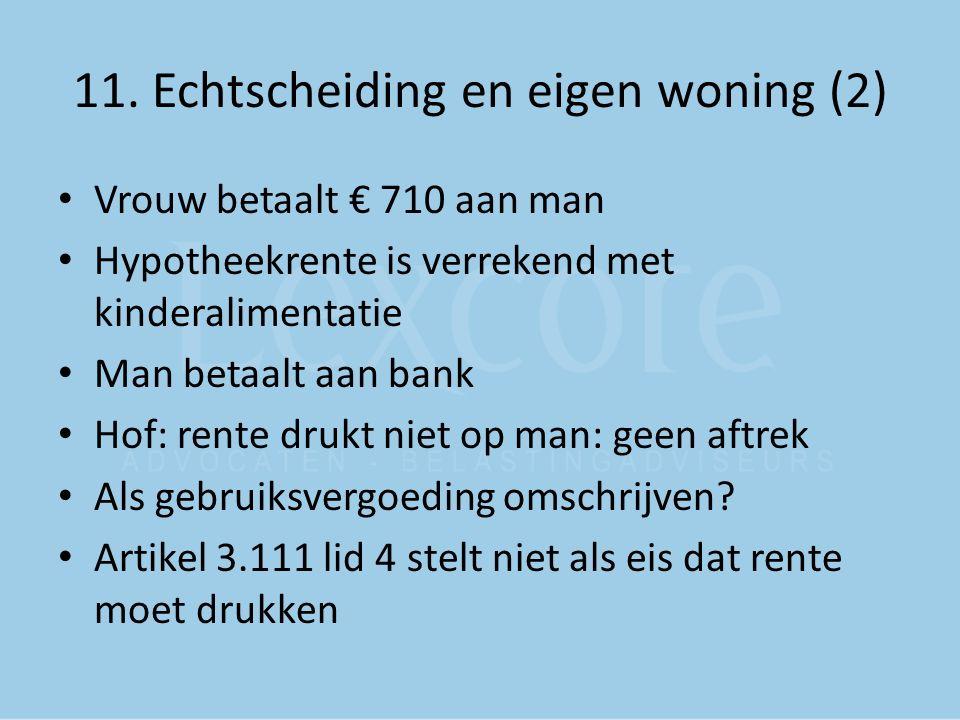 11. Echtscheiding en eigen woning (2) Vrouw betaalt € 710 aan man Hypotheekrente is verrekend met kinderalimentatie Man betaalt aan bank Hof: rente dr