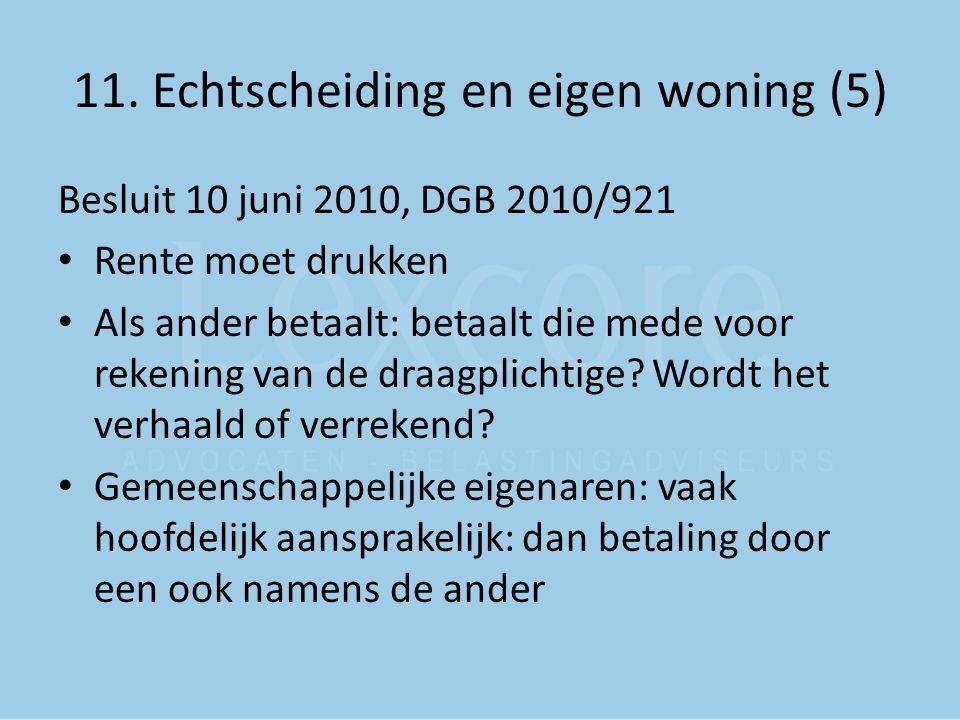 11. Echtscheiding en eigen woning (5) Besluit 10 juni 2010, DGB 2010/921 Rente moet drukken Als ander betaalt: betaalt die mede voor rekening van de d
