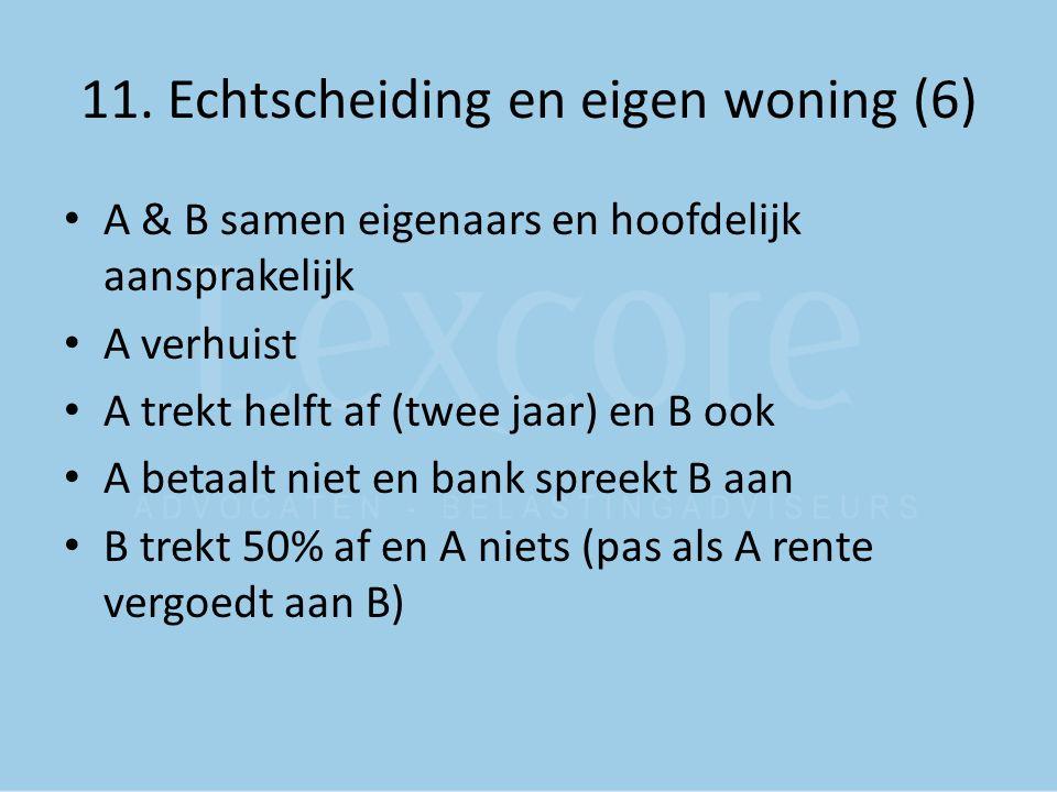 11. Echtscheiding en eigen woning (6) A & B samen eigenaars en hoofdelijk aansprakelijk A verhuist A trekt helft af (twee jaar) en B ook A betaalt nie