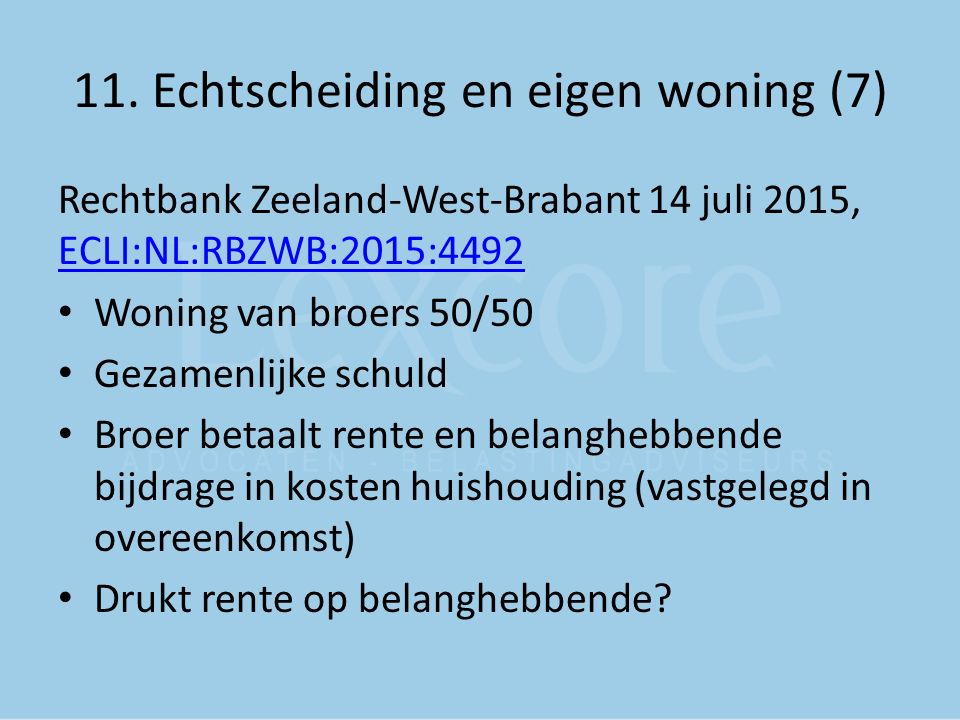 11. Echtscheiding en eigen woning (7) Rechtbank Zeeland-West-Brabant 14 juli 2015, ECLI:NL:RBZWB:2015:4492 ECLI:NL:RBZWB:2015:4492 Woning van broers 5