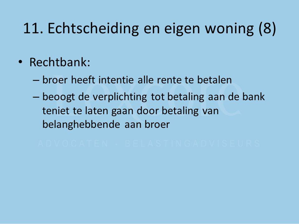 11. Echtscheiding en eigen woning (8) Rechtbank: – broer heeft intentie alle rente te betalen – beoogt de verplichting tot betaling aan de bank teniet