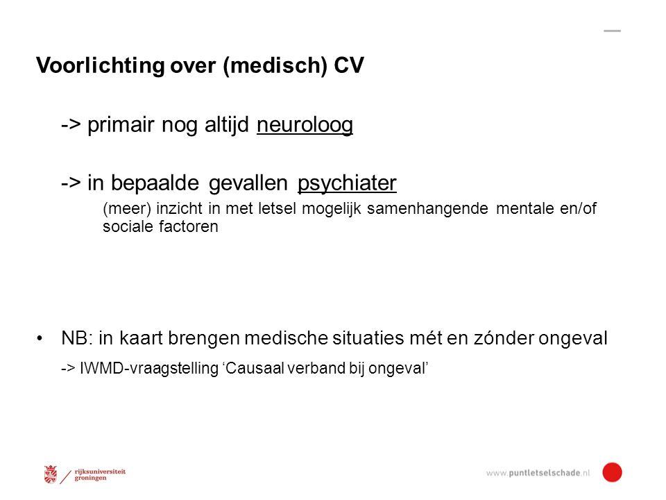 Voorlichting over (medisch) CV -> primair nog altijd neuroloog -> in bepaalde gevallen psychiater (meer) inzicht in met letsel mogelijk samenhangende mentale en/of sociale factoren NB: in kaart brengen medische situaties mét en zónder ongeval -> IWMD-vraagstelling 'Causaal verband bij ongeval'