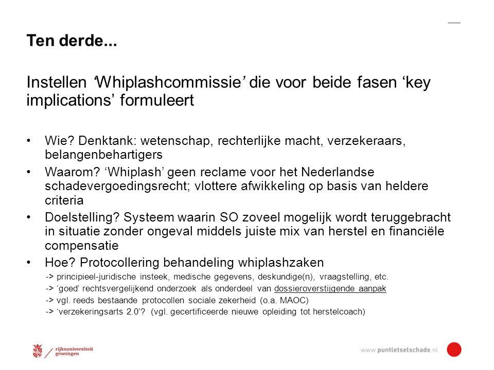 Ten derde...Instellen 'Whiplashcommissie' die voor beide fasen 'key implications' formuleert Wie.