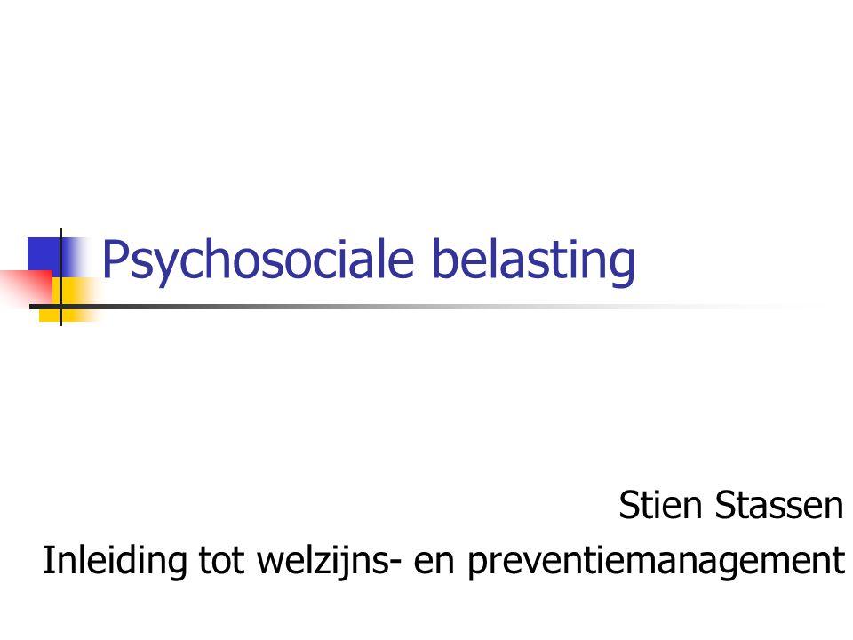 Psychosociale belasting Stien Stassen Inleiding tot welzijns- en preventiemanagement