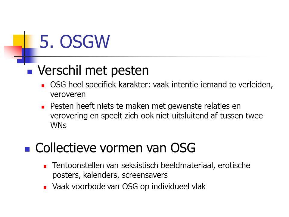 5. OSGW Verschil met pesten OSG heel specifiek karakter: vaak intentie iemand te verleiden, veroveren Pesten heeft niets te maken met gewenste relatie