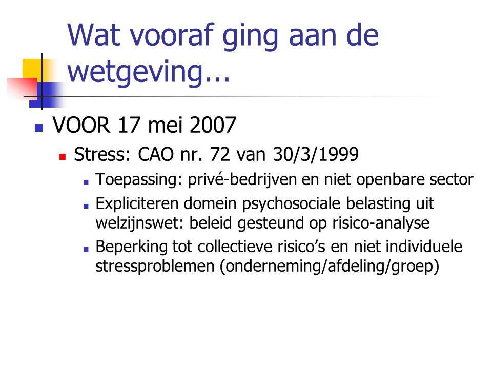 Wat vooraf ging aan de wetgeving... VOOR 17 mei 2007 Stress: CAO nr.