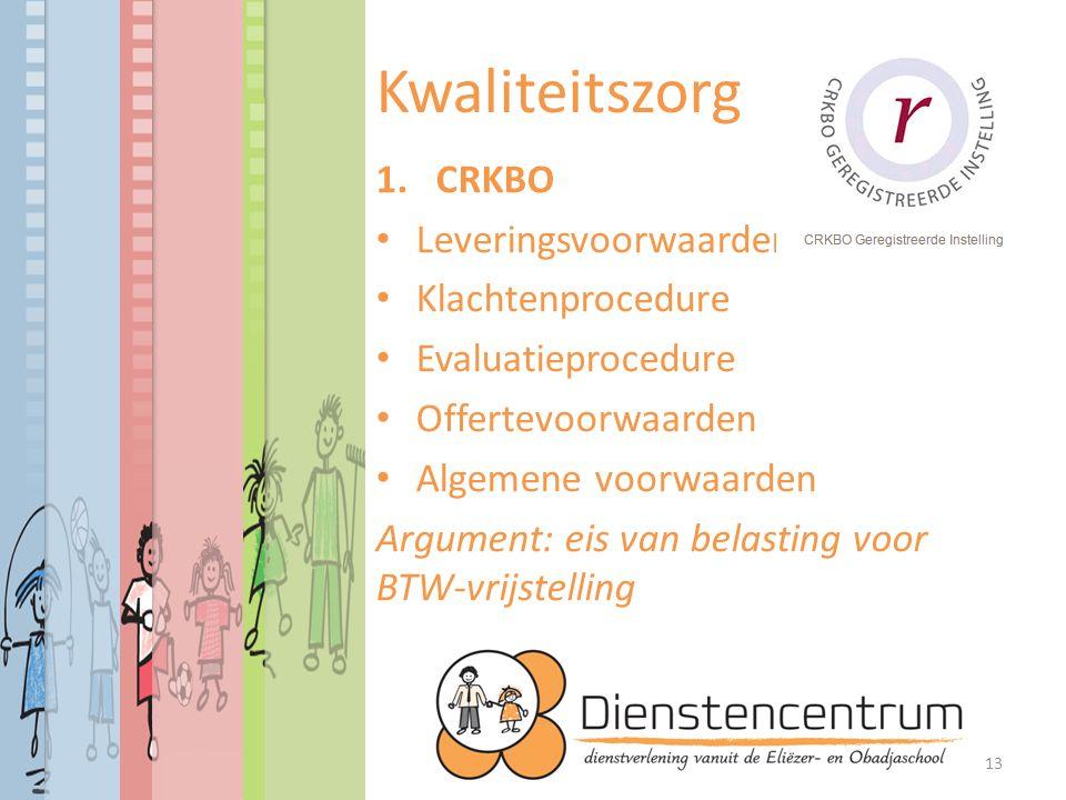 Kwaliteitszorg 1.CRKBO Leveringsvoorwaarden Klachtenprocedure Evaluatieprocedure Offertevoorwaarden Algemene voorwaarden Argument: eis van belasting voor BTW-vrijstelling 13
