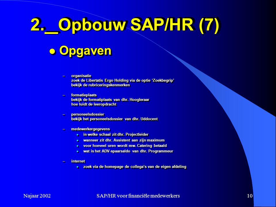 Najaar 2002SAP/HR voor financiële medewerkers10 2.Opbouw SAP/HR (7) l Opgaven –organisatie zoek de Libertatis Ergo Holding via de optie 'Zoekbegrip' bekijk de rubriceringskenmerken –formatieplaats bekijk de formatiplaats van dhr.