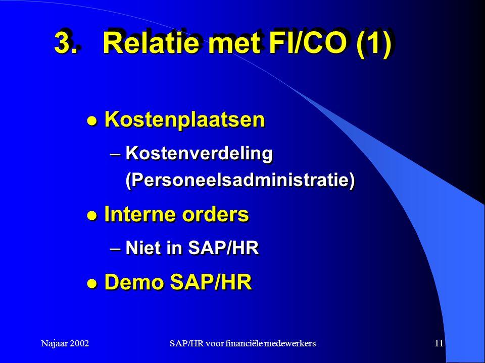 Najaar 2002SAP/HR voor financiële medewerkers11 3.Relatie met FI/CO (1) l Kostenplaatsen –Kostenverdeling (Personeelsadministratie) l Interne orders –