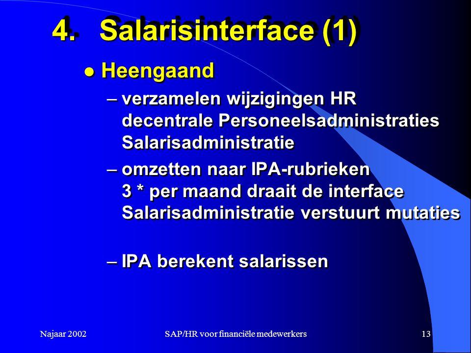Najaar 2002SAP/HR voor financiële medewerkers13 4.Salarisinterface (1) l Heengaand –verzamelen wijzigingen HR decentrale Personeelsadministraties Sala