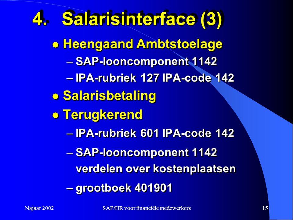Najaar 2002SAP/HR voor financiële medewerkers15 4.Salarisinterface (3) l Heengaand Ambtstoelage –SAP-looncomponent 1142 –IPA-rubriek 127 IPA-code 142