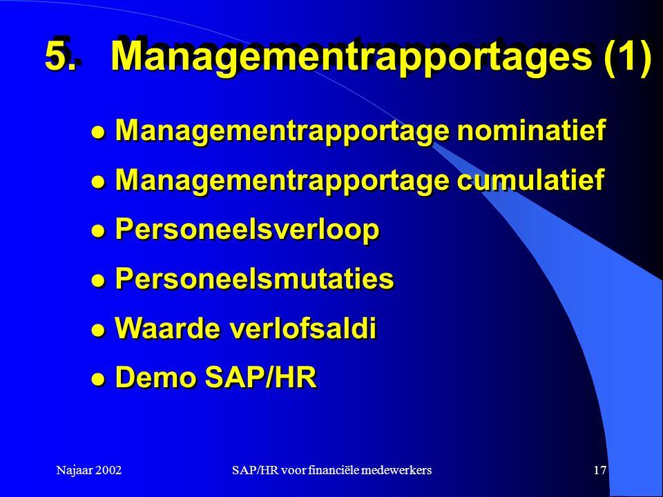 Najaar 2002SAP/HR voor financiële medewerkers17 5.Managementrapportages (1) l Managementrapportage nominatief l Managementrapportage cumulatief l Pers